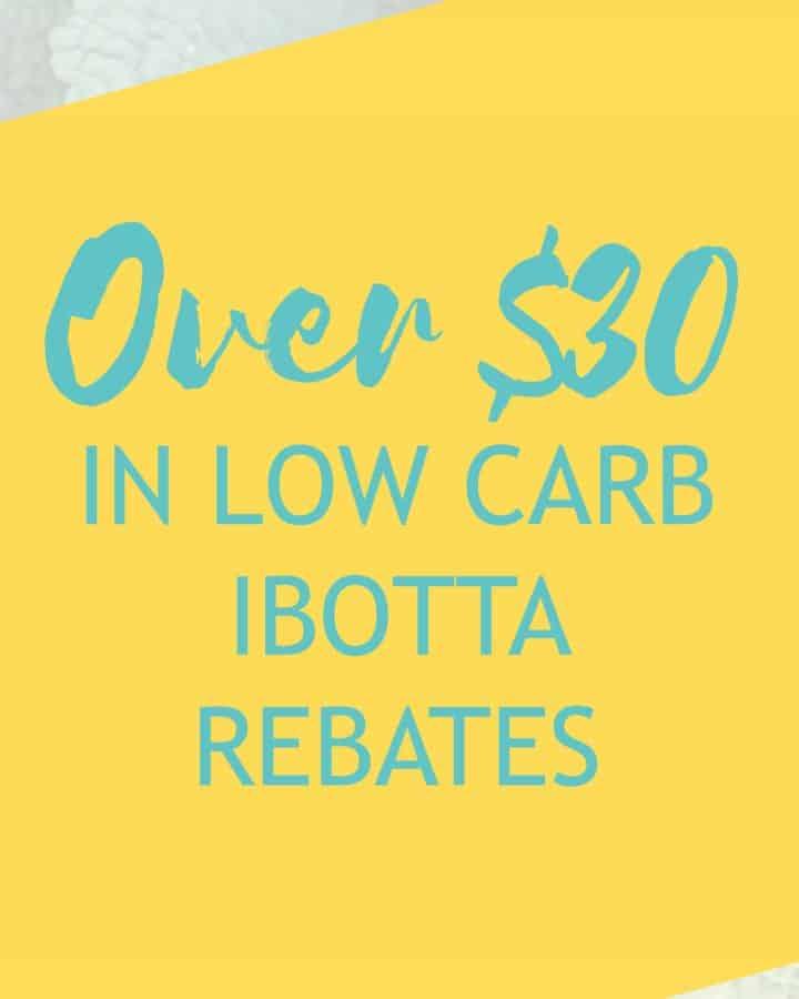 Over $30 in Low Carb Ibotta Rebates!