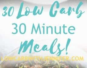 30 Low Carb 30 minute meals! These 30 minute meals can be on your table in 30 minutes or less!
